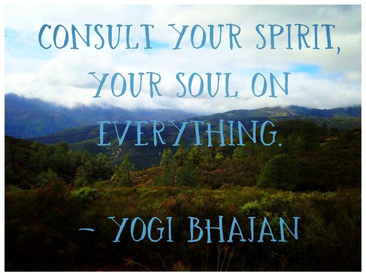 Consult your Spirit_ Your Soul on Everything. - Yogi Bhajan