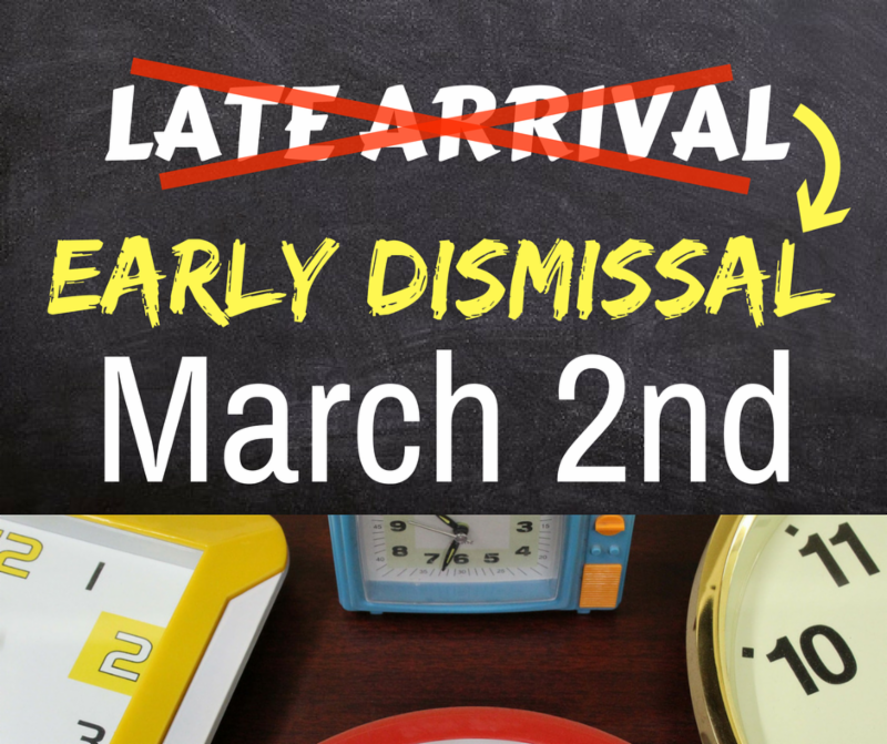late arrival changed to early dismissal on March 2nd