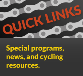 Quick Links: Special programs, news, and cycling resources