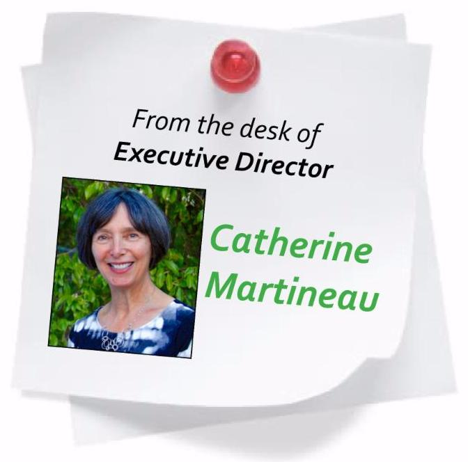From the desk of Executive Director Catherine Martineau