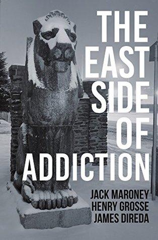 East Side of Addiction by Jack Maroney_ Henry Grosse_ and James Direda