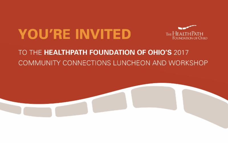 Please Join Us for The HealthPath Foundation of Ohio's 2017 Community Connections Luncheon and Workshop