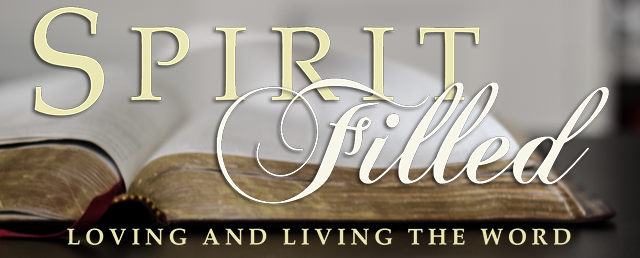 Spirit Filled - Loving and Living The Word