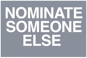 NOMINATE SOMEONE ELSE