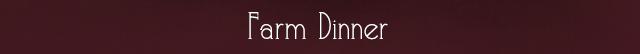 Farm Dinner