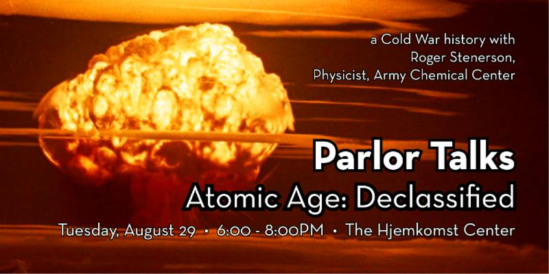 Parlor Talks: Atomic Age Declassified