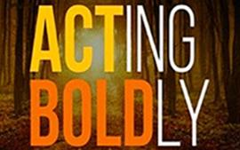 Acting Boldly
