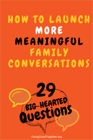 How to Launch More Meaningful Family Conversations with 29 Big-Hearted Questions