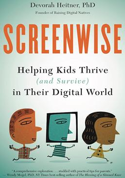 Screenwis- Helping Kids Thrive (and Survive) in Their Digital World by Devorah Heitner