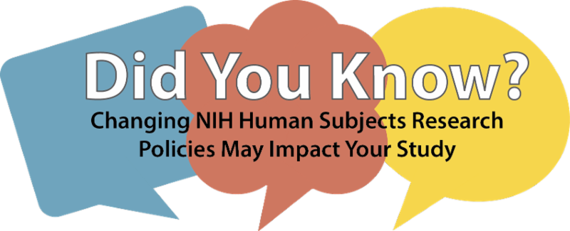 Did You Know_ Changing NIH Human Subjects Research Policies May Impact Your Study