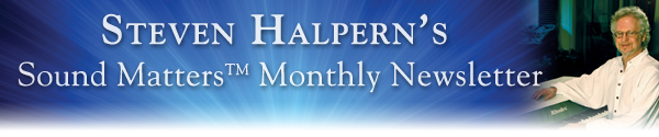 Steven Halpern's                                                Sound Matters monthly                                                newsletter