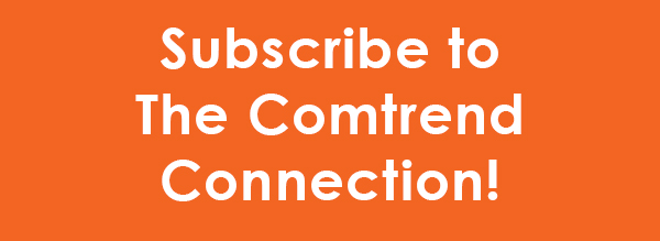 Subscribe to The Comtrend Connection!