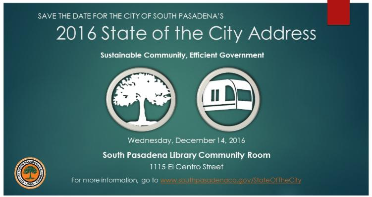 2016 State of the City Address - Sustainable Community_ Efficient Government - Wednesday_ December 14_ 2016 - South Pasadena Library Community Room_ 1115 El Centro Street - For more information_ go to www.southpasadenaca.gov_StateoftheCity