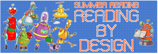 Summer Reading Program Banner - _Reading by Design_ in orange on a blue background_ with pictures of robots around the text.