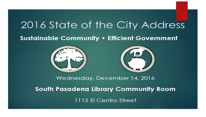2016 State of the City Address - Sustainable Community_ Efficient Government - Wednesday_ December 14_ 2016 in the South Pasadena Library Community Room_ 1115 El Centro Street