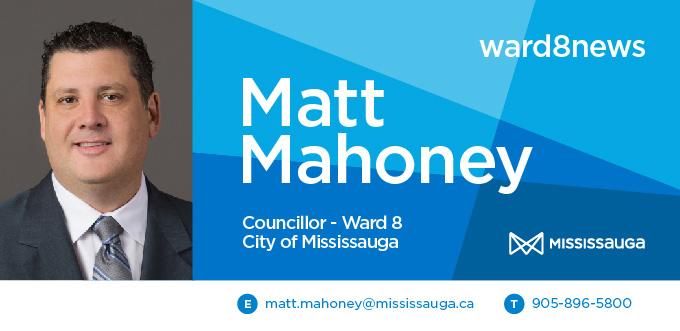 Ward 8 News, Matt Mahoney, Councillor Ward 8, City of Mississauga. matt.mahoney@mississauga.ca, 905-896-5800