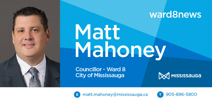 Ward 8 News, Matt Mahoney, Councillor Ward 8, City of Mississauga. matt.mahoney@mississauga.ca, 905-896-5800