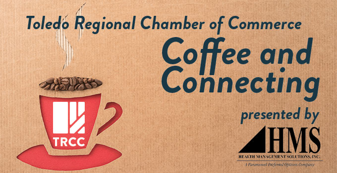 Toledo Regional Chamber of Commerce Coffee and Connecting presented by HMS