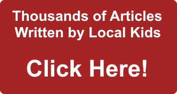 Thousands of Articles Written by Local Kids, Click Here!