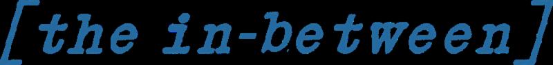 [the in-between]