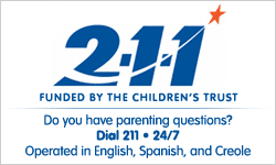 2-1-1 Funded by The Children_s Trust. Do you have parenting questions_ Dial 211 24 hours a day_ 7 days a week. Operated in English_ Spanish and Creole.