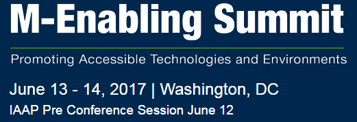 M Enabling Summit Promoting Accessible Technologies and Environments June 13 to 14 2017 in Washington DC IAAP Pre Conference Session June 12