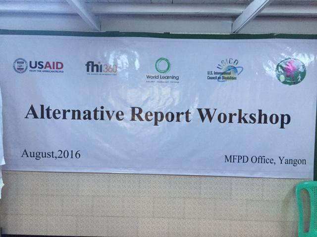 Banner says Alternative Report Workshop August 2016 MFPD Office Yangon Banner has logos for USAID FHI360 World Learning USICD and the Myanmar Federation of Persons with Disabilities