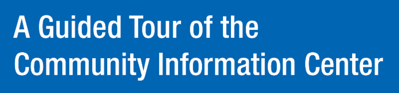 A Guided Tour of the Community Information Center