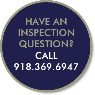 Have an Inspection Quesiton  Call 918.369.6947