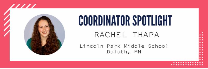 Coordinator Spotlight - Rachel Thapa. Lincoln Park Middle School. Duluth, MN