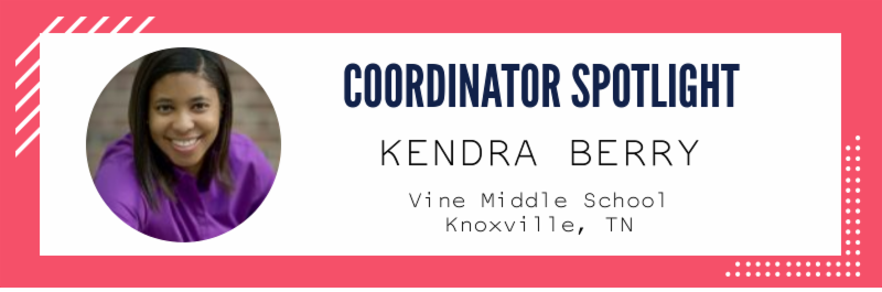 Coordinator Spotlight - Kendra Berry. Vine Middle School, Knoxville, TN