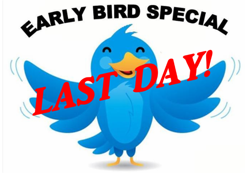 Early Bird Last Day