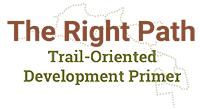 The Right Path Trail-Oriented Development Primer wordmark