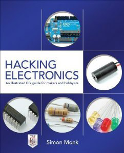 Hacking Electronics - An illustrated guide for makers and hobbyists