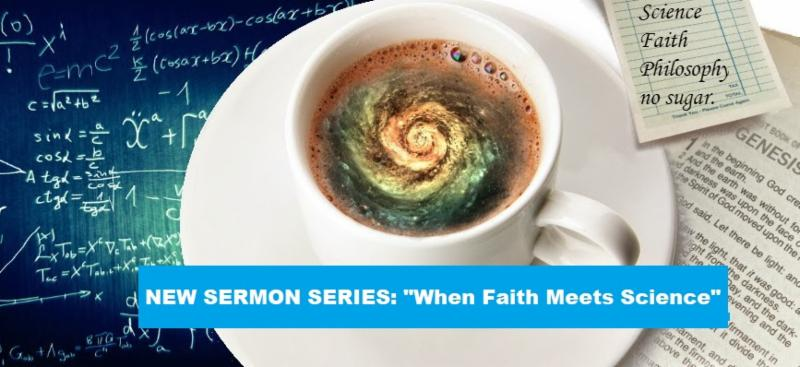 "Sermon Series ""When Faith Meets Science"""