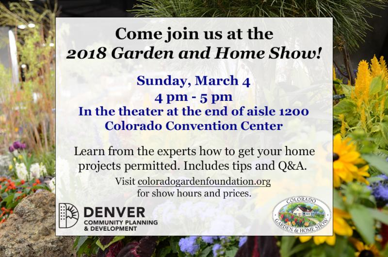 Come join us at the 2018 Garden and Home Show! Sunday, March 4, 4-5pm, in the theater at the end of aisle 1200, Colorado Convention Center. Learn from the experts how to get your home projects permitted. Includes tips an Q&A.