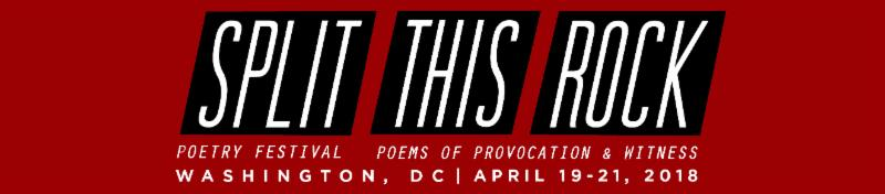 Image of festival banner that says Split This Rock Poetry Festival Poems of Provocation and Witness, Washington, DC, April 19-21, 2018.