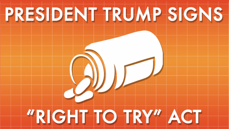 """President Trump Signs """"Right to Try Act"""""""