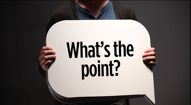 what s the point Explanation of the english phrase what's the point of (something): the point of something is the reason for doing it but this word is often used in the.