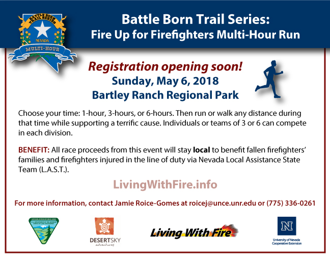 Battle Born Trail Series Fire Up for Firefighters Multi-Hour Trail Run. May 6, 2018 at Bartley Ranch Regional Park. Registration opening soon! For more information, contact Jamie Roice-Gomes at roicej@unce.unr.edu or (775) 336-0261.