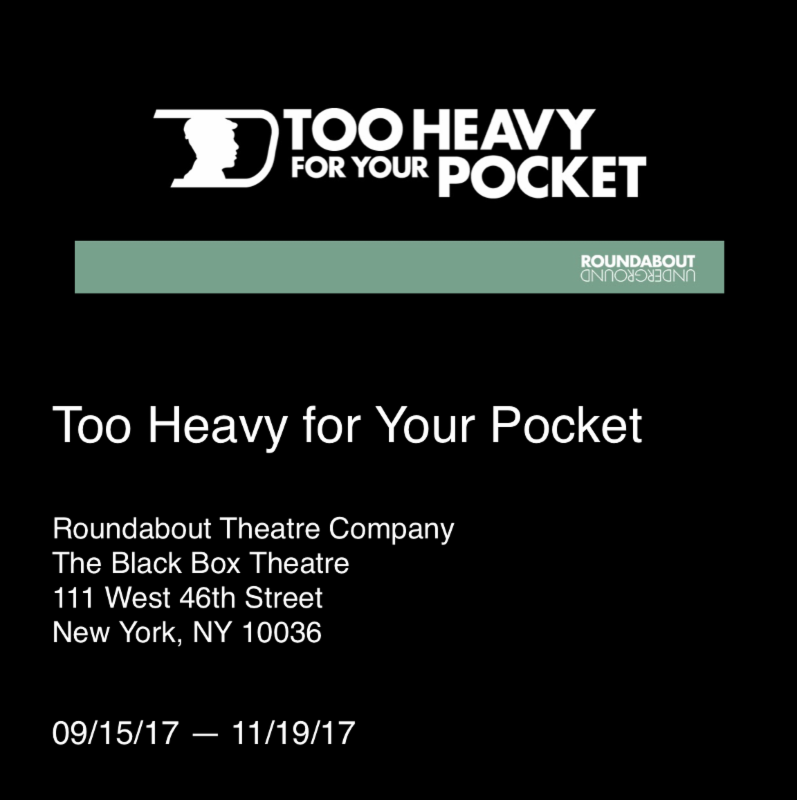 Too Heavy for Your Pocket Roundabout Theatre Company The Black Box Theatre 111 West 46th Street New York NY 10036 September 15 to November 19 2017