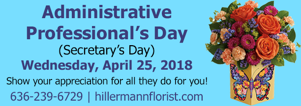 Administrative Professionals Day - Secretary's Day is 4-25-18. Show your appreciation for all they do for you! 636-239-6729 or www.hillermannflorist.com