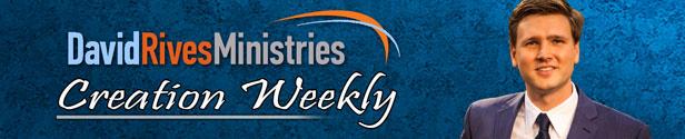 David Rives Ministries Creation Weekly