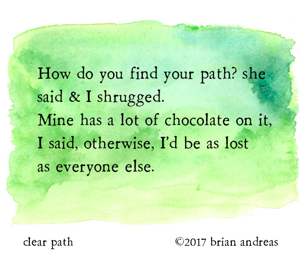 How do you find your path_ she said _ I shrugged. Mine has a lot of chocolate...