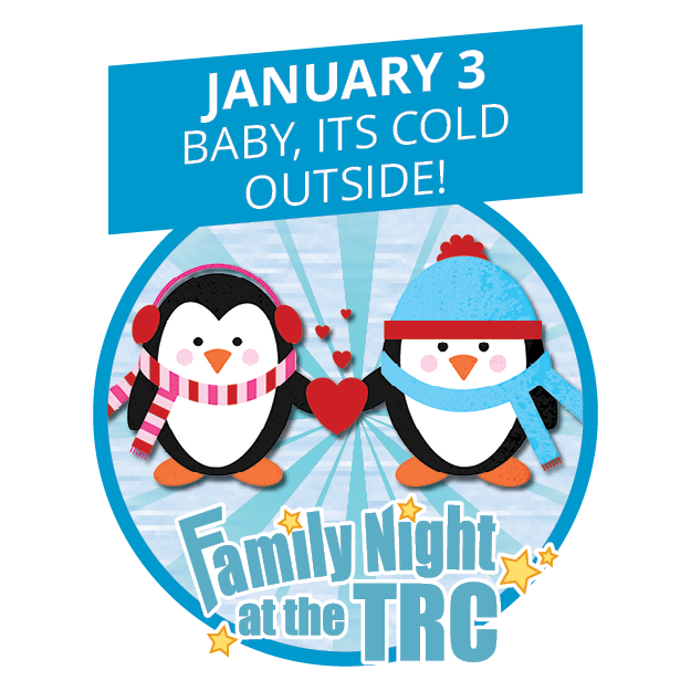 Family Night at TRC - Baby It's Cold Outside