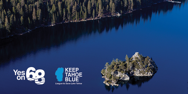 Yes on Prop 68 to Keep Tahoe Blue