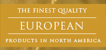 The Finest Quality European Products in North America