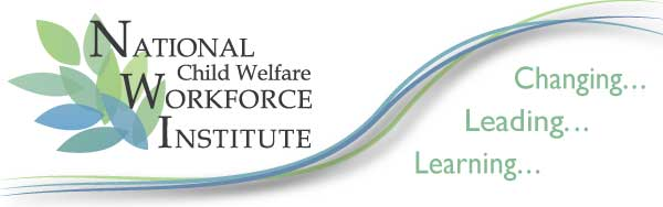 National Child Welfare Workforce Institute - Learning, Leading Changing