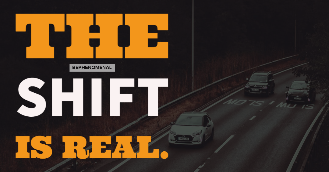 The Shift is Real BE Phenomenal