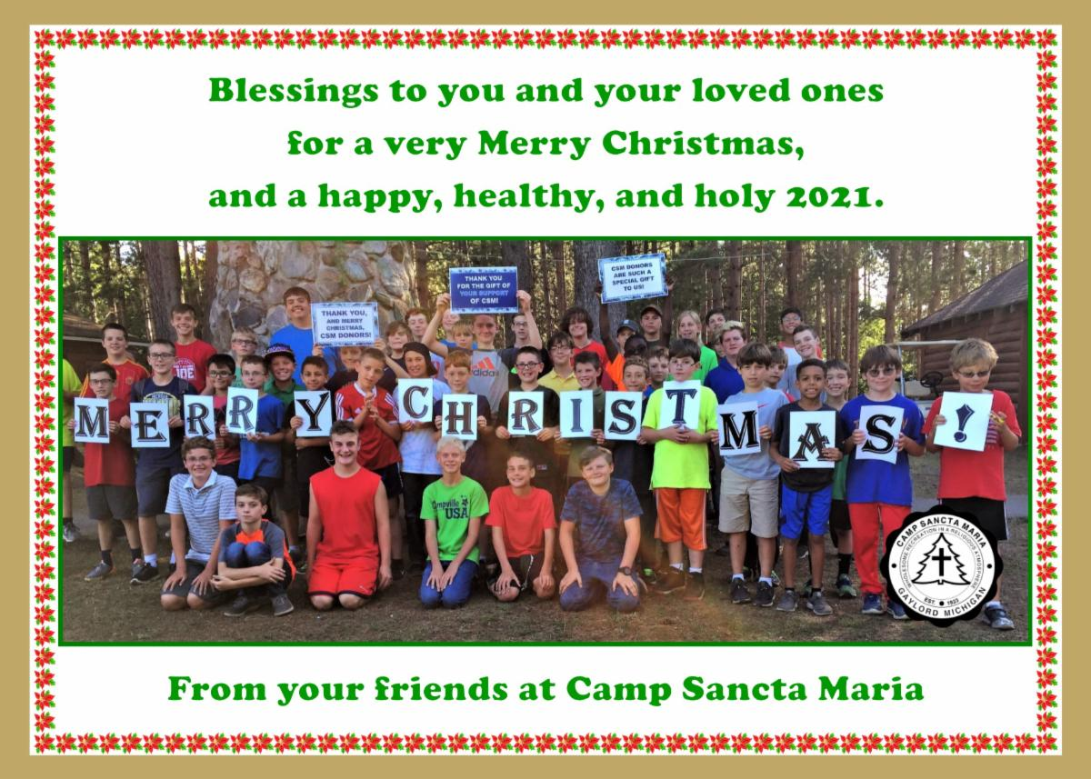 Our CSM Campers and Staff Wish You a Very Merry Christmas, and a Happy, Healthy, and Holy 2021.